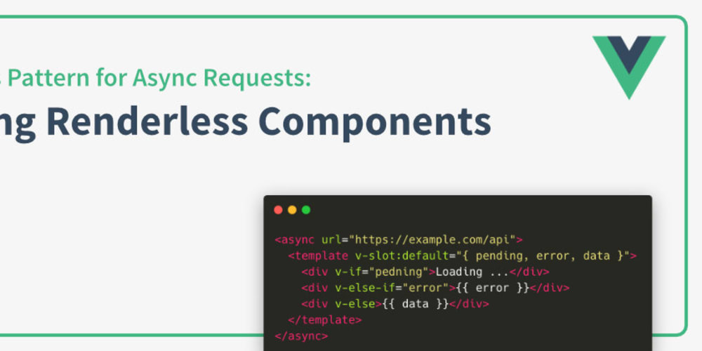Vue js Pattern for Async Requests: Using Renderless Components - DEV