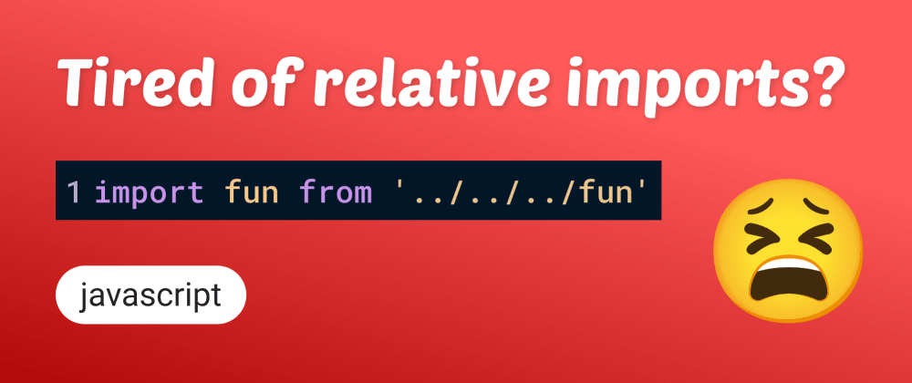Cover image for 😫 Tired Of Relative Imports? Time To Get Rid Of Them!