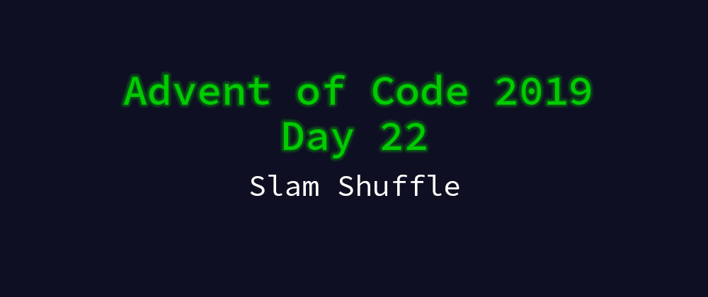 Cover image for Advent of Code 2019 Solution Megathread - Day 22: Slam Shuffle