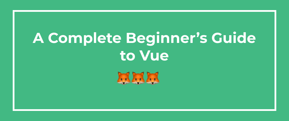 Cover image for A Complete Beginner's Guide to Vue