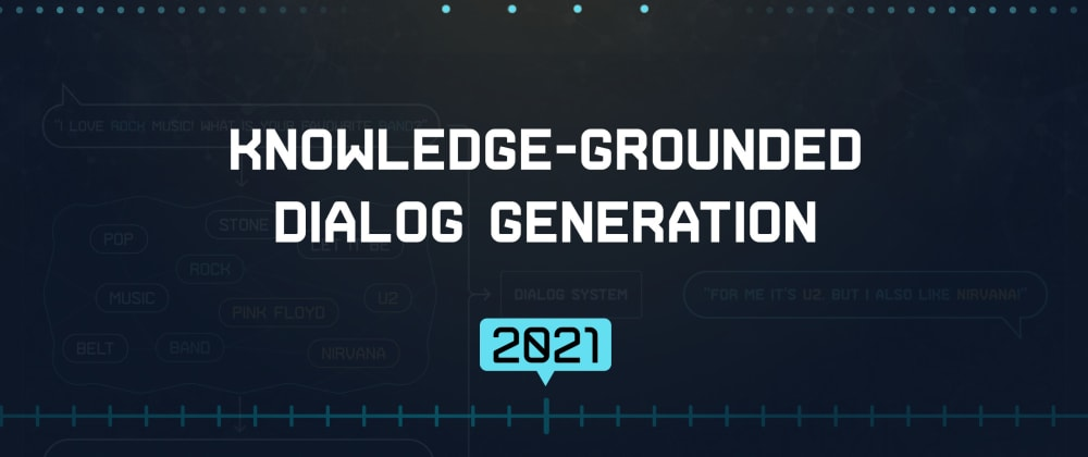 Cover image for ⚡️Knowledge-Grounded Dialog Generation