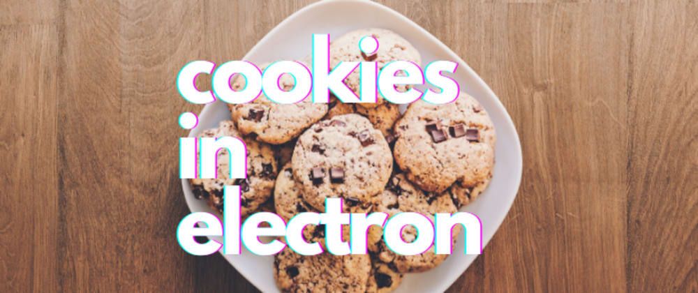 Cover image for Send cookies in Electron + React app