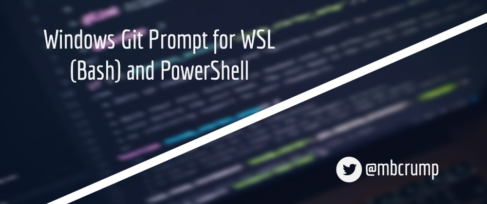 Cover image for Windows Git Prompt for WSL (Bash) and PowerShell
