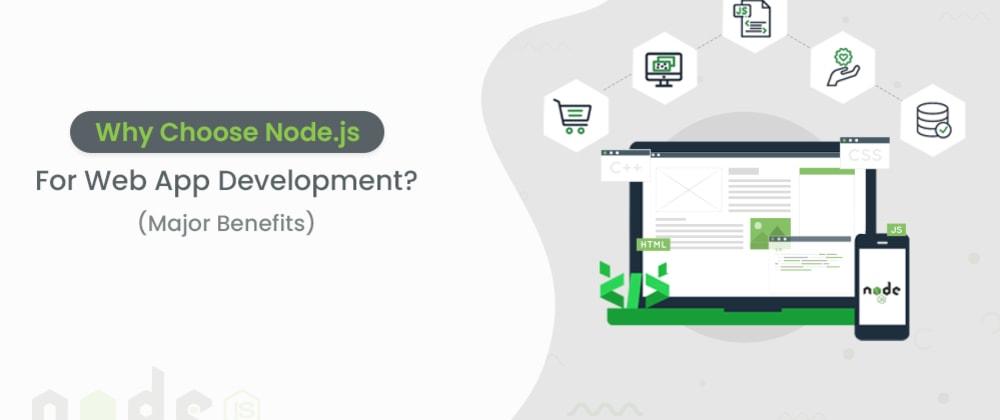 Cover image for Why Choose Node.Js For Web App Development?