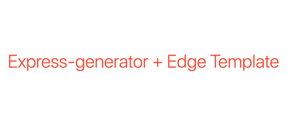 Cover image for Express-generator with Edge Template using Nodejs