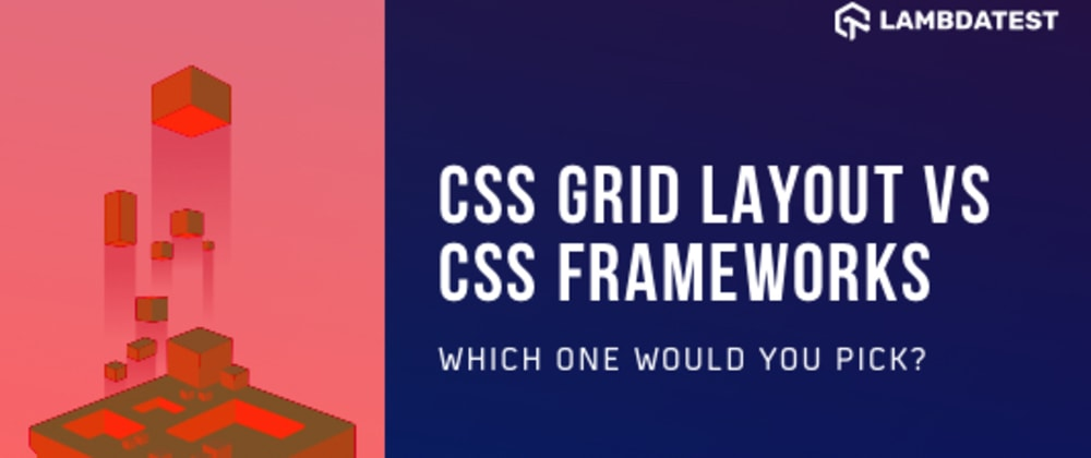 Cover image for CSS Grid Layout vs CSS Frameworks: When To Use What?