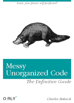 A parody O'Reilly book cover that reads 'Messy Unorganized Code'