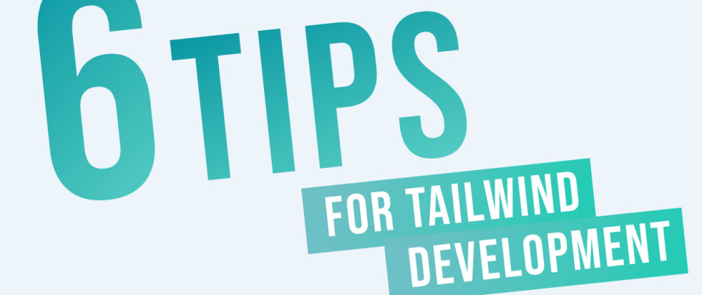 Cover image for 6 Tips for Tailwind CSS Development (with resources!)