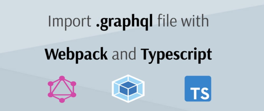 Cover image for How to resolve import for the .graphql file with typescript and webpack