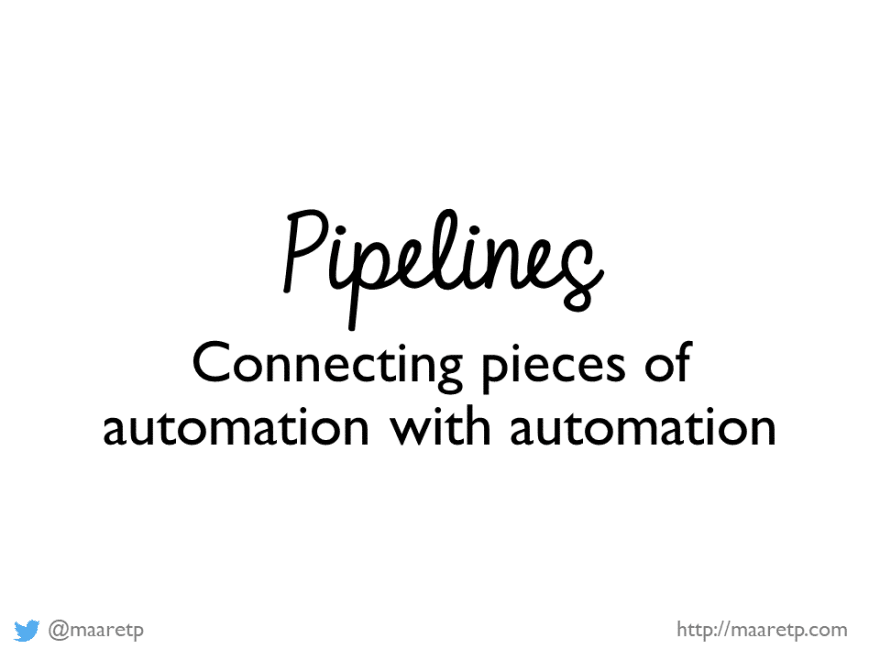 Defining pipeline as automation connecting automation