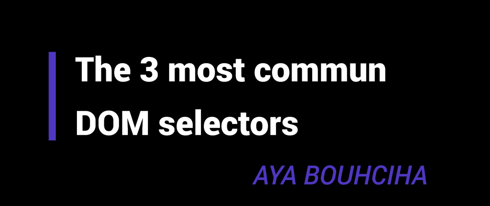 Cover image for The 3 most common DOM selectors
