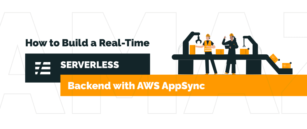 Cover image for How to Build a Real-Time Serverless Backend with AWS AppSync