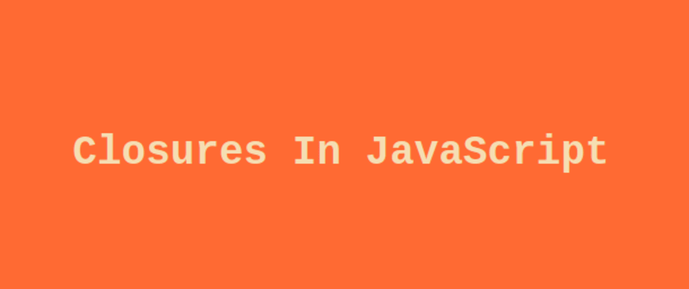 Cover image for Closures in JavaScript