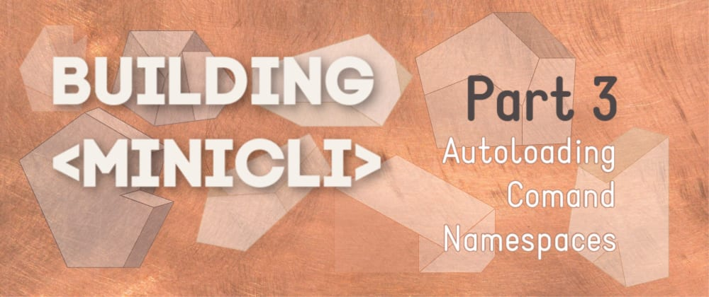 Cover image for Building minicli: Autoloading Command Namespaces