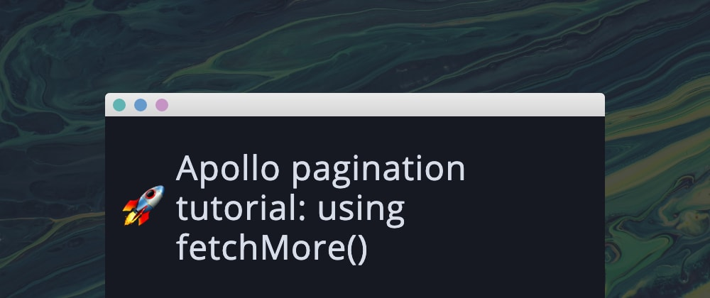 Cover image for Apollo pagination tutorial: using fetchMore()