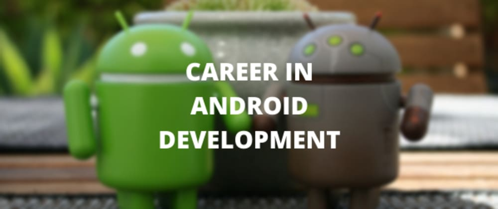 Cover image for A Career in Android Development: