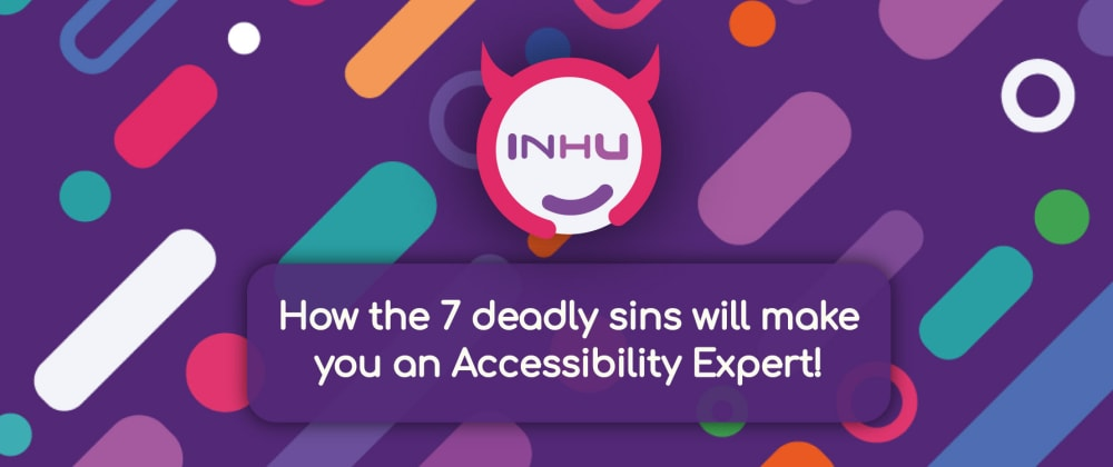 Cover Image for How the 7 deadly sins 👿 will make you an Accessibility Expert! 😇