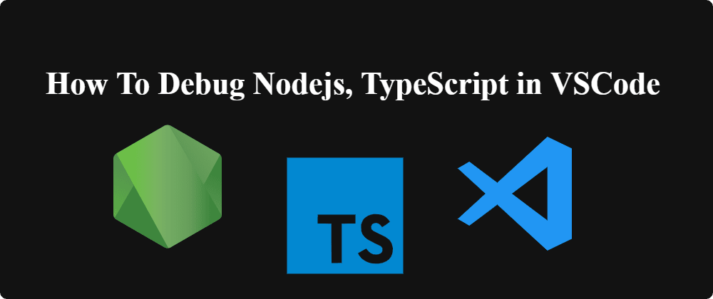 Cover image for How to Debug Nodejs, TypeScript Code in VSCode