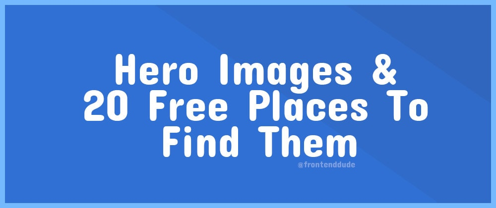Cover image for Hero Images & 20 Free Places To Find Them