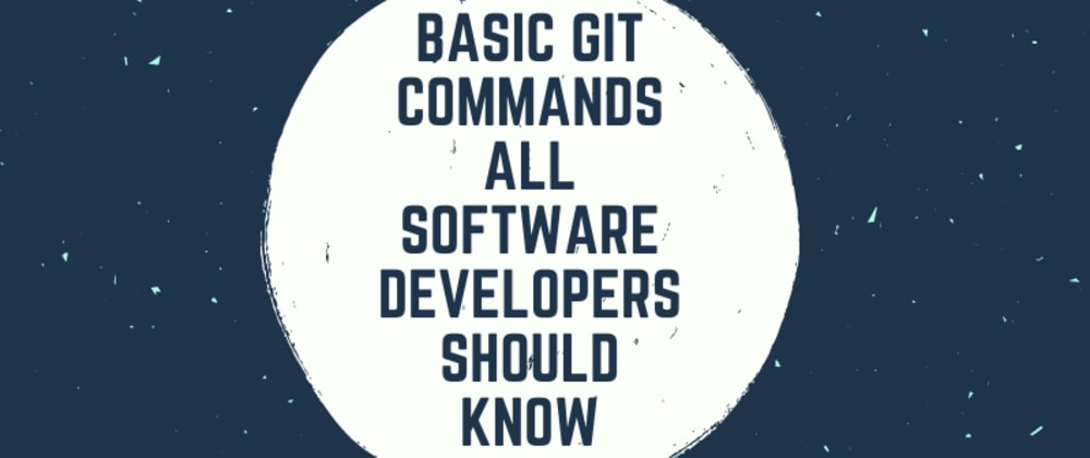 Cover image for Basic git commands all software developers should know