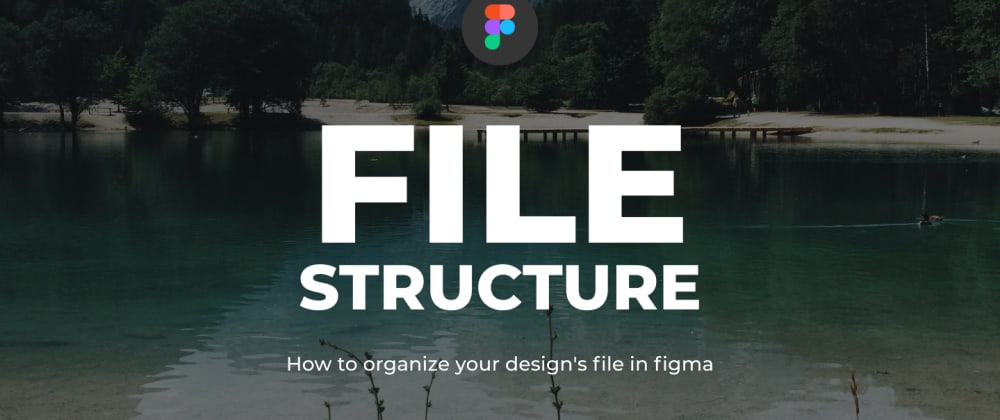 Cover image for How to organize your design's file in Figma