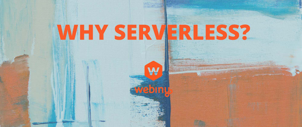 Cover image for Why Serverless?