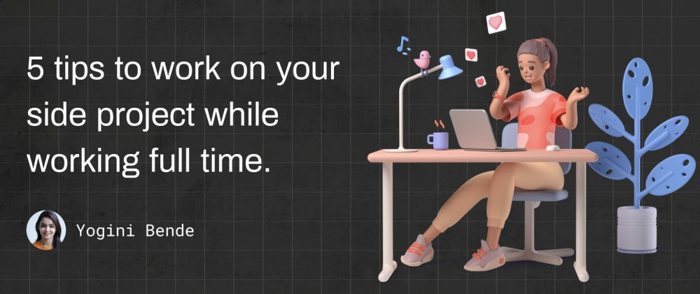 Cover image for 5 Tips to work on your side project while working full-time.