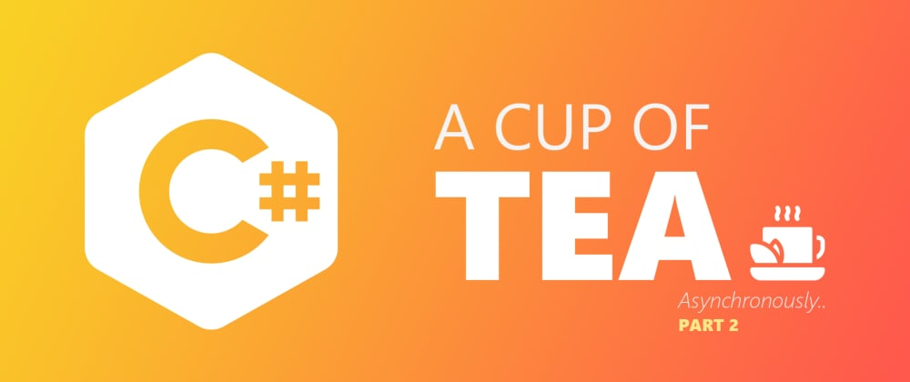 Cover image for Asynchronous C#: Making a simple Cup of Tea (Part 2)