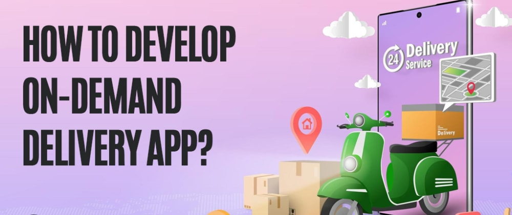 Cover image for How to Develop On-demand Delivery App?