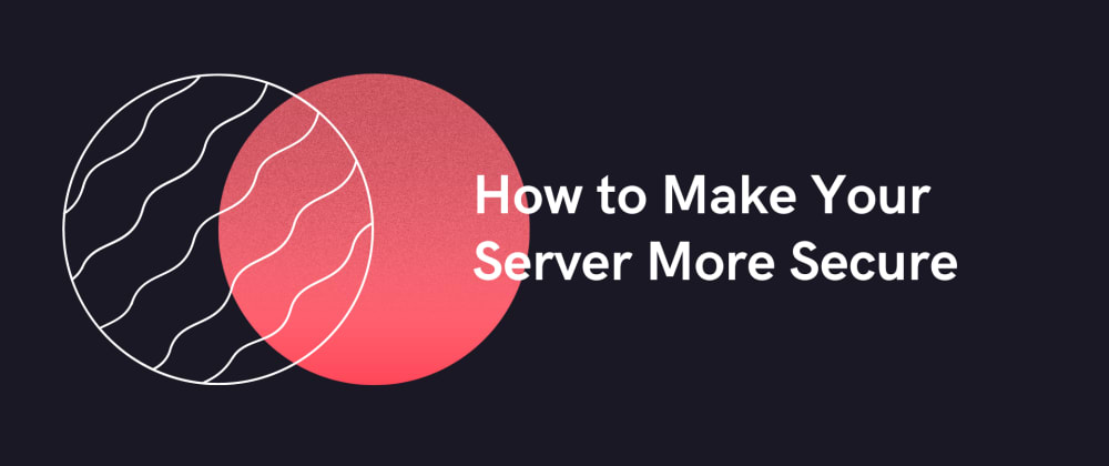 Cover image for How to Make Your Server More Secure