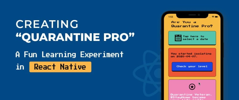 """Cover image for Creating """"Quarantine Pro"""" — A Fun Learning Experiment in React Native"""
