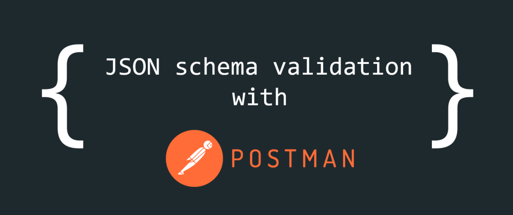 Cover image for JSON schema validation in Postman using external JSON files
