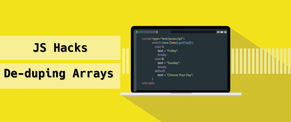 Cover image for JS Hack: Array & Duplicate Values