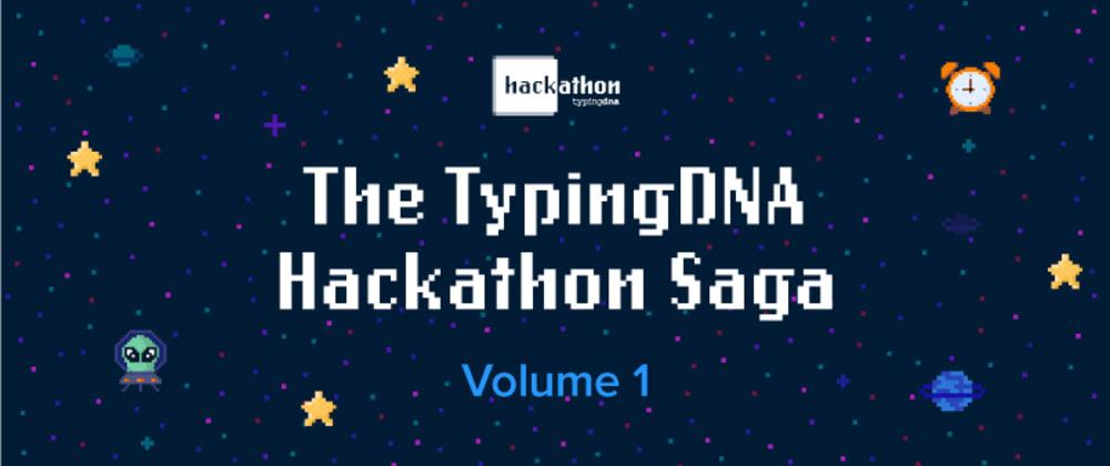 Cover image for The TypingDNA Hackathon Saga – Volume 1