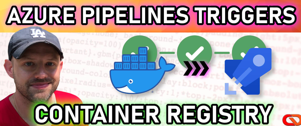 Cover image for Azure Pipelines Triggers - Container Registry