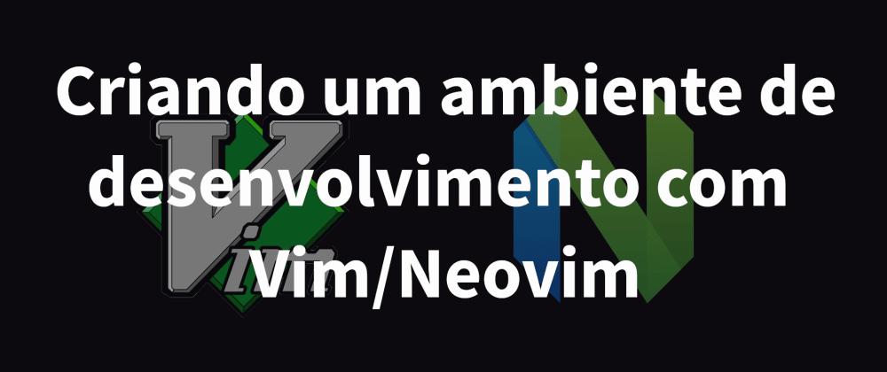 Cover image for Criando um ambiente de desenvolvimento com Vim/Neovim