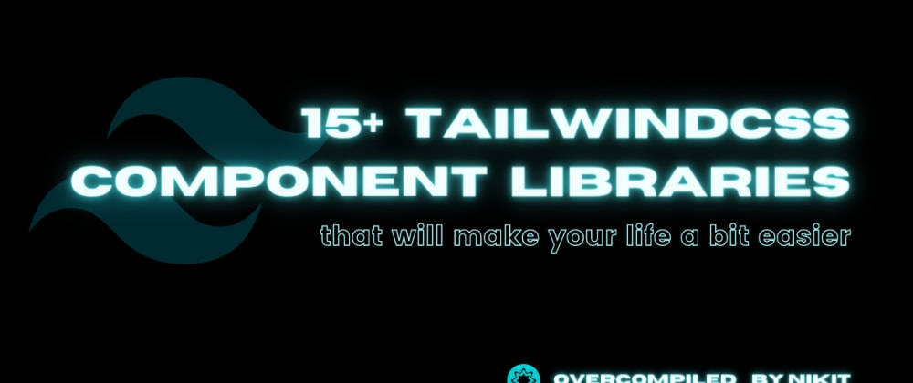Cover image for 15+ TailwindCSS Component Libraries that will make your life a bit easier