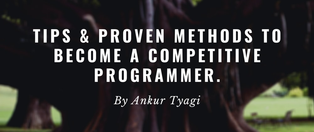 Cover Image for Tips & Proven Methods To Become a Competitive Programmer.