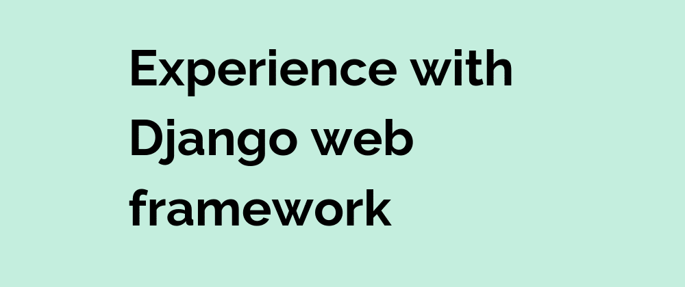 Cover image for My Experience With Django