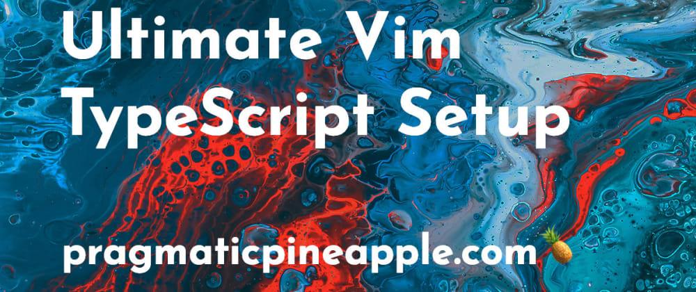 Cover image for Ultimate Vim TypeScript Setup