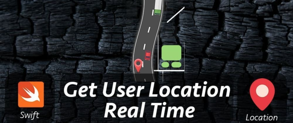 Cover image for Get User Location Real-Time Swift 5