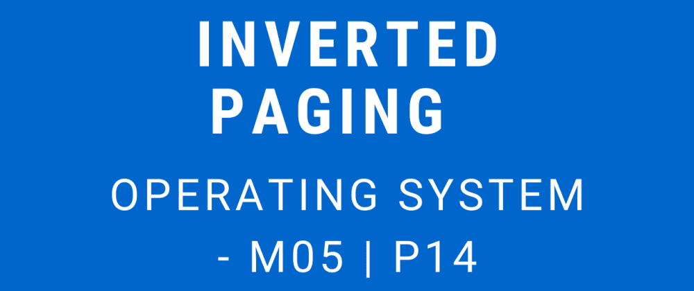 Cover image for Inverted Paging | Operating System - M05 P14