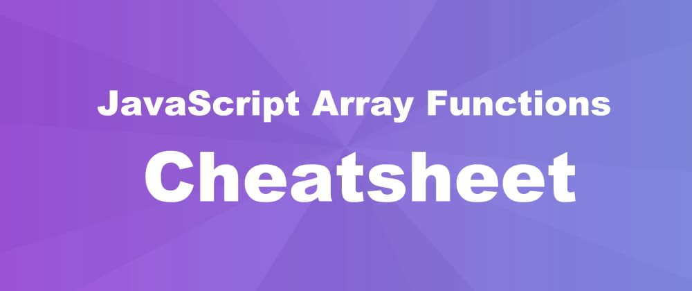 Cover image for JavaScript Array Functions CheatSheet