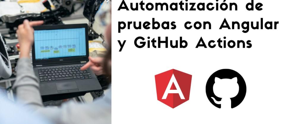 Cover image for Automatización de pruebas en Angular con GitHub Actions