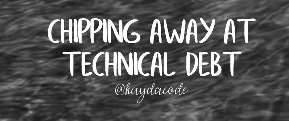 Cover image for Chipping Away at Technical Debt
