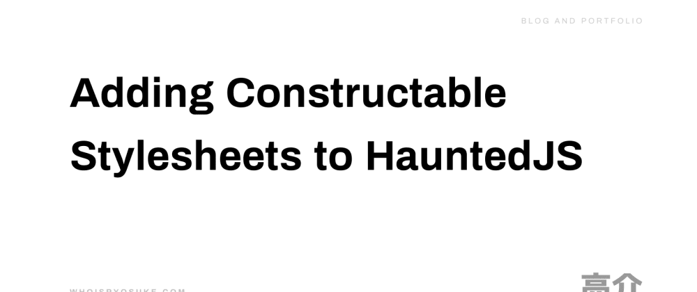 Cover image for Adding Constructable Stylesheets to HauntedJS