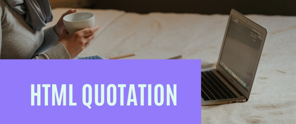 Cover image for Html Tutorial:  HTML Quotations and comments