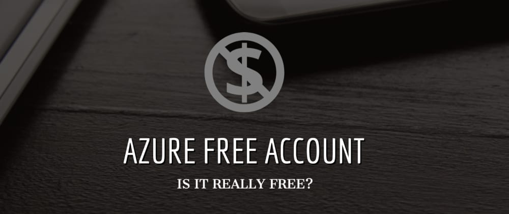 Cover image for Azure Free Account? Is it really free?