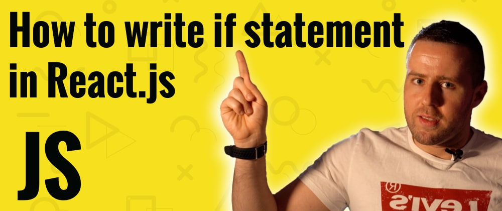 Cover image for How to write if statement in React.js?