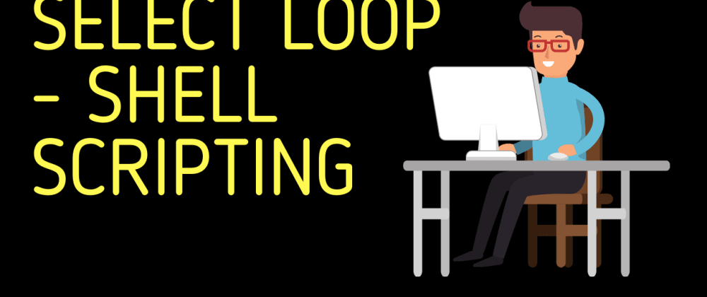 Cover image for Select Loop | Shell Scripting